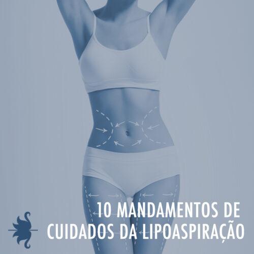 10 mandamentos de cuidados que você deve ter para a realização de uma lipoaspiração.