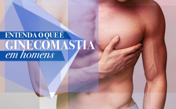 Ginecomastia. Entenda o que é, quais as causas, principais tratamentos, o que você deve saber.